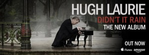 Hugh Laurie's latest album, Didn't It Rain, is available for download and purchase.